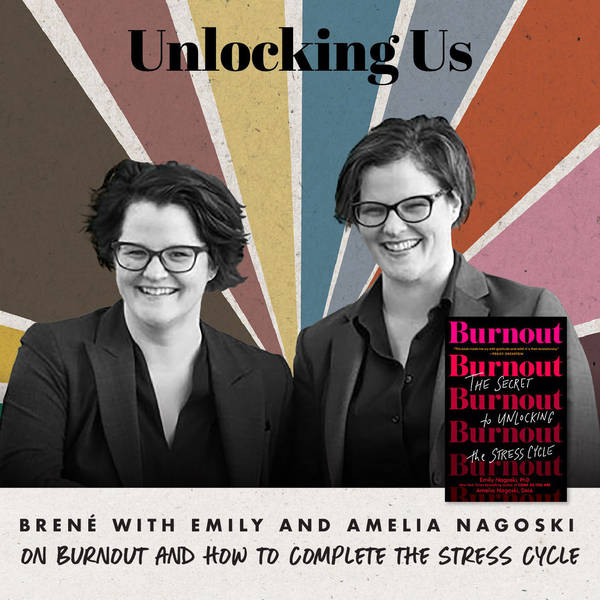 Brené with Emily and Amelia Nagoski on Burnout and How to Complete the Stress Cycle