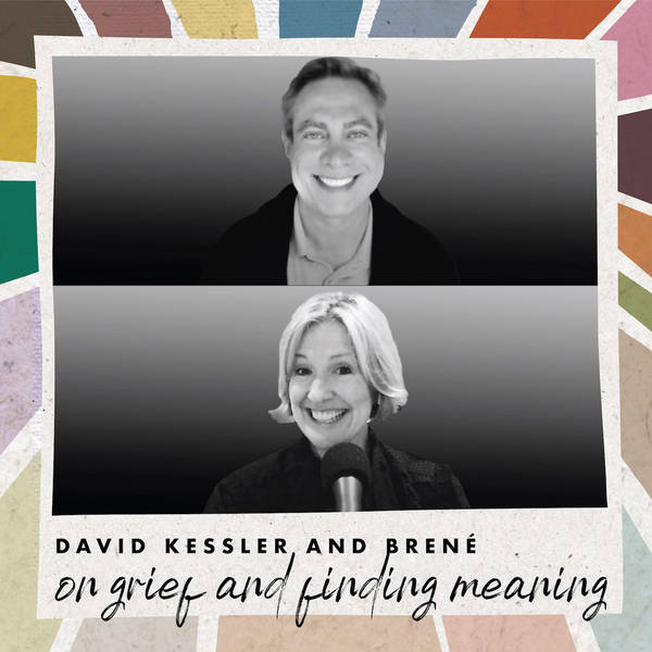 David Kessler and Brené on Grief and Finding Meaning
