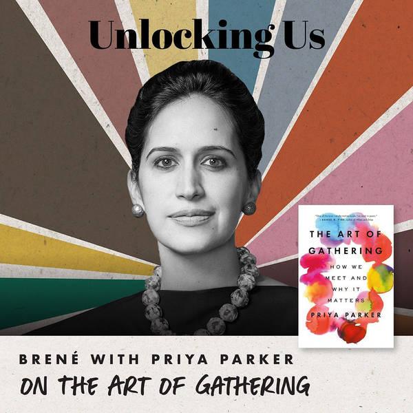 Brené with Priya Parker on The Art of Gathering