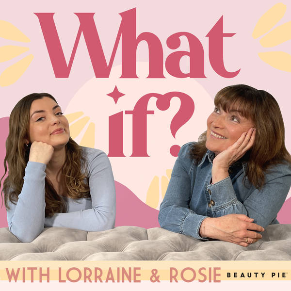 What if? with Lorraine & Rosie image