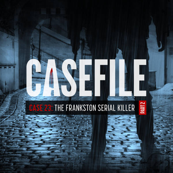 Case 23: The Frankston Serial Killer (Part 2)