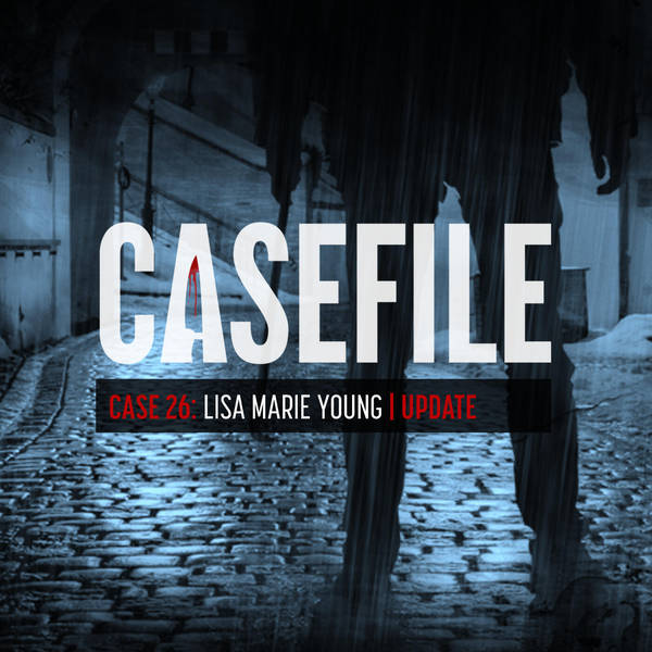 Case 26: Lisa Marie Young | Update