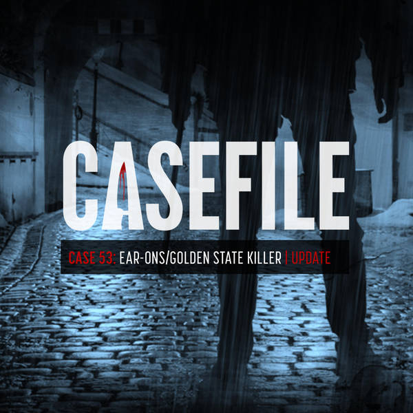 Case 53: EAR-ONS/Golden State Killer | Update