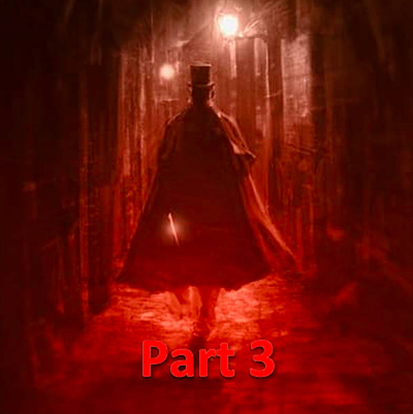 Jack the Ripper - Part 3