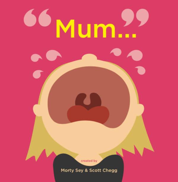 Mum... written by Morty Sey & Scott Chegg
