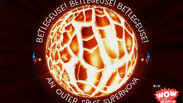 Betelgeuse! Betelgeuse! Betelgeuse! An Outer Space SUPERNOVA