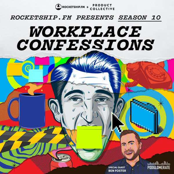 """Workplace Confessions with Ben Foster: """"Our Needy Customer"""" & """"Roadmap Hell"""""""