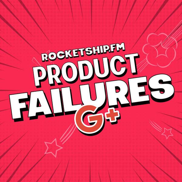 Product Failures: Google+