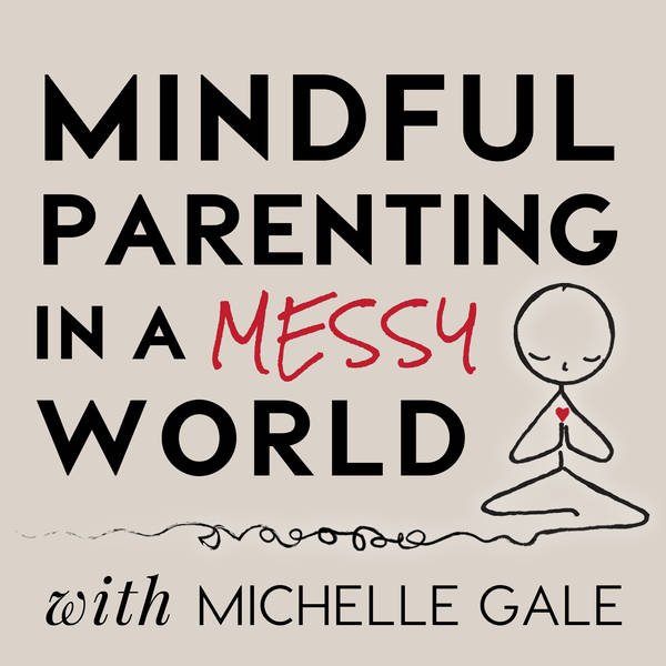 Mindful Parenting in a Messy World with Michelle Gale image