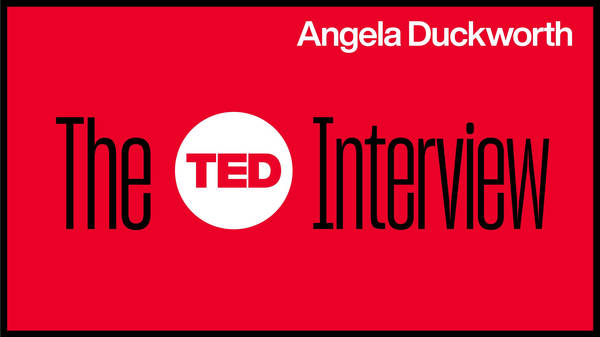 How to turn grit into a lifelong habit | Angela Duckworth | The TED Interview
