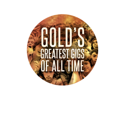 Gold's Greatest Gigs of All Time
