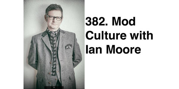 382. Mod Culture with Ian Moore