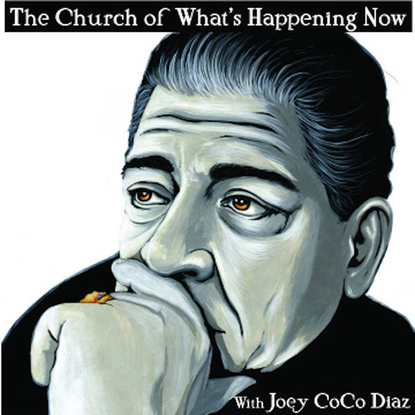 The Church of What's Happening Now: With Joey Coco Diaz image