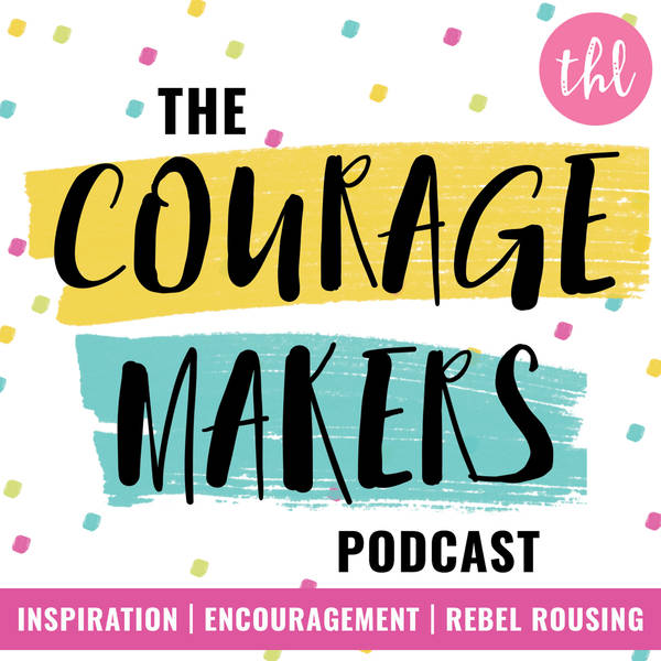 The Couragemakers Podcast | Encouragement, Inspiration & Rebel Rousing for Mission Driven Doers, Makers & Shakers | image
