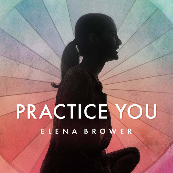 Practice You with Elena Brower image