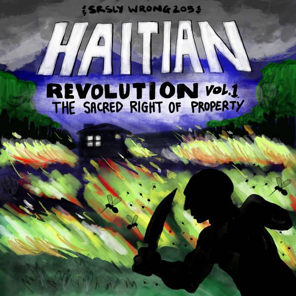 205 – The Haitian Revolution, Pt 1: The Sacred Right of Property (teaser)