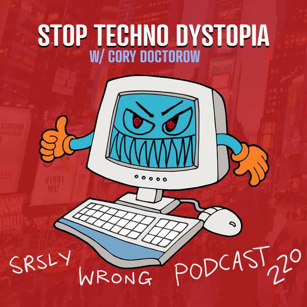220 – Stop Techno Dystopia! (w/ Cory Doctorow)