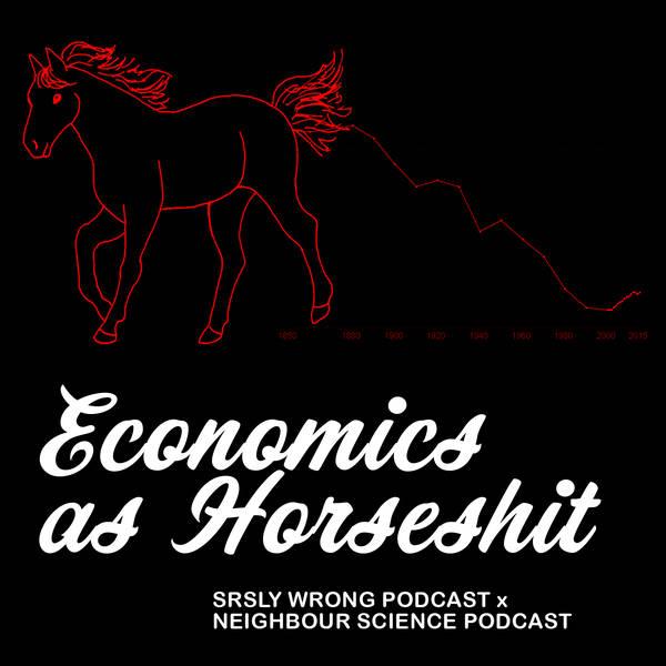 222 – Economics as Horseshit (w/ Neighbor Science)