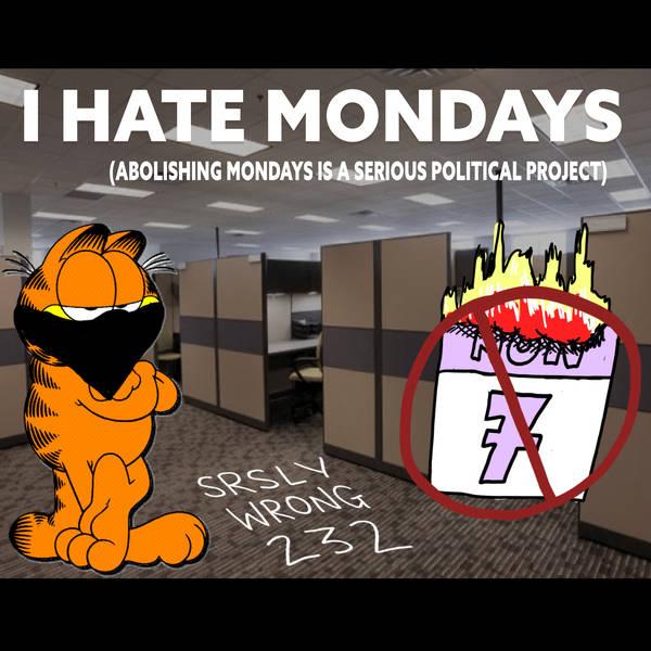 232 – I Hate Mondays!