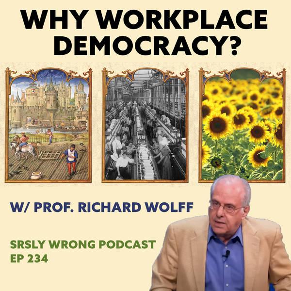 234 – Why Workplace Democracy? (w/ Prof. Richard D. Wolff)