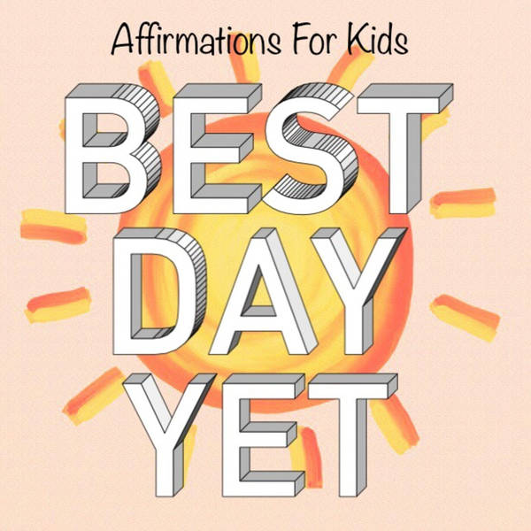 Best Day Yet Podcast: Affirmations, Meditations, & Growth Mindset for Kids and Families image